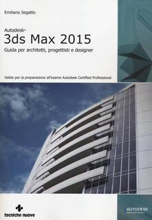 Vastese1902.it Autodesk 3DS Max 2015. Guida per architetti, progettisti e designer Image