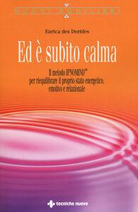Libro Ed è subito calma. Il metodo IPNOMIND® per riequilibrare il proprio stato energetico, emotivo e relazionale Enrica Des Dorides