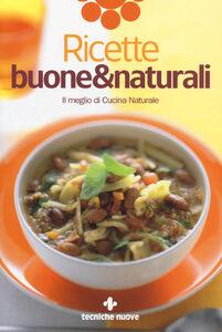 Foto Cover di Ricette buone & naturali. Il meglio di Cucina Naturale, Libro di  edito da Tecniche Nuove