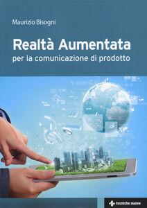 Libro Realtà aumentata. Per la comunicazione di prodotto Maurizio Bisogni