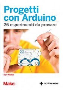 Foto Cover di Progetti con Arduino. 26 esperimenti da provare, Libro di Don Wilcher, edito da Tecniche Nuove