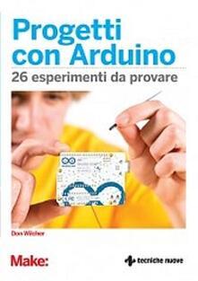 Progetti con Arduino. 26 esperimenti da provare.pdf