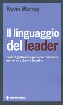 Radiosenisenews.it Il linguaggio del leader. Come dirigenti e manager devono comunicare per ispirare e ottenere il massimo Image
