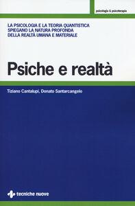 Libro Psiche e realtà. La psicologia e la teoria quantistica spiegano la natura profonda della realtà umana e materiale Tiziano Cantalupi , Donato Santarcangelo