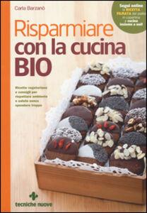 Foto Cover di Risparmiare con la cucina bio, Libro di Carla Barzanò, edito da Tecniche Nuove