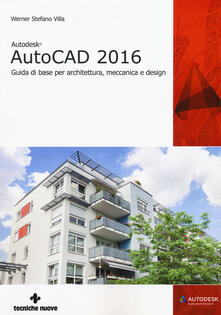 Ipabsantonioabatetrino.it Autodesk AutoCad 2016. Guida di base per architettura, meccanica e design Image