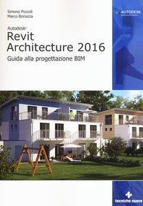 Libro Autodesk Revit Architecture 2016. Guida alla progettazione BIM Simone Pozzoli Marco Bonazza