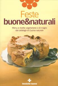 Feste buone & naturali. Menu e ricette vegetariane o di magro dal catalogo di «Cucina naturale»