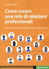 Come creare una rete di relazioni professionali. Tecniche e strategie per avere successo online e non