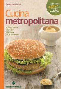 Libro Cucina metropolitana. 80 ricette sfiziose e sane pronte in 20 minuti Emanuele Patrini
