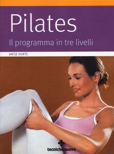Foto Cover di Pilates. Il programma in tre livelli, Libro di Antje Korte, edito da Tecniche Nuove