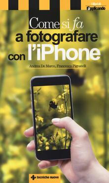 Come si fa a fotografare con l'iPhone - Andrea De Marco,Francesco Pignatelli - copertina