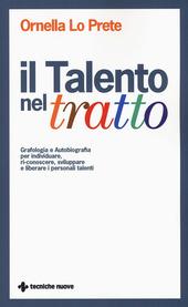 Il talento nel tratto. Grafologia e autobiografia per individuare, ri-conoscere, sviluppare e liberare i personali talenti