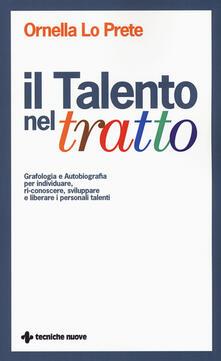 Mercatinidinataletorino.it Il talento nel tratto. Grafologia e autobiografia per individuare, ri-conoscere, sviluppare e liberare i personali talenti Image
