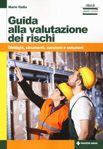 Libro Guida alla valutazione dei rischi. Obblighi, strumenti, sanzioni e soluzioni Mario Gallo