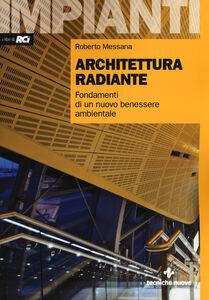 Foto Cover di Architettura radiante. Fondamenti di un nuovo benessere ambientale. Con aggiornamento online, Libro di Roberto Messana, edito da Tecniche Nuove