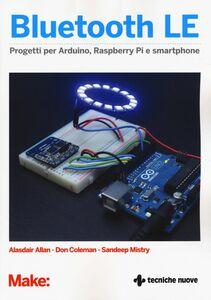 Foto Cover di Bluetooth LE. Progetti per Arduino, Raspberry Pi e smartphone, Libro di AA.VV edito da Tecniche Nuove