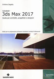 Grandtoureventi.it Autodesk 3DS Max 2017. Guida per architetti, progettisti e designer Image