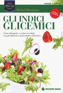 Gli indici glicemici. Come dimagrire e restare in salute con gli alimenti a basso indice glicemico - Michel Montignac - copertina