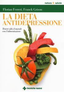 La dieta antidepressione. Tenere alto il morale con l'alimentazione