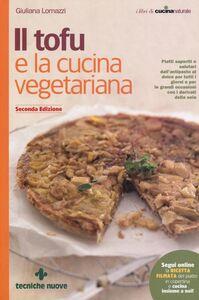 Foto Cover di Il tofu e la cucina vegetariana, Libro di Giuliana Lomazzi, edito da Tecniche Nuove