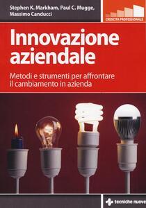 Innovazione aziendale. Metodi e strumenti per affrontare il cambiamento in azienda