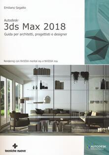 Autodesk 3DS Max 2018. Guida per architetti, progettisti e designer.pdf
