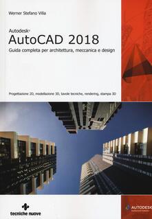 Secchiarapita.it Autodesk AutoCad 2018. Guida completa per architettura, meccanica e design Image