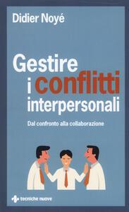 Gestire i conflitti interpersonali. Dal confronto alla collaborazione