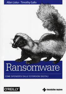 Ransomware. Come difendersi dalle estorsioni digitali