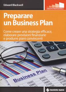 Preparare un business plan. Come creare una strategia efficace, elaborare previsioni finanziarie e produrre piani convincenti