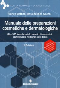 Manuale delle preparazioni cosmetiche e dermatologiche. Teoria, pratica e normativa al nuovo Regolamento CE - Bettiol Franco Cecchi Massimiliano - wuz.it