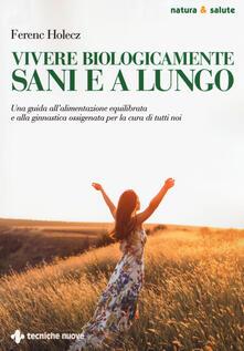Vivere biologicamente sani e a lungo. Una guida allalimentazione equilibrata e alla ginnastica ossigenata per la cura di tutti noi.pdf