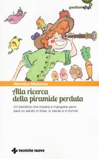 Alla ricerca della piramide perduta. Un bambino che impara a mangiare sano sarà un adulto in linea, in salute e in forma! - Madonna Veronica - wuz.it