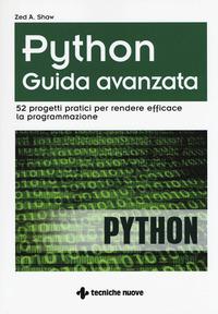 Python. Guida avanzata. 52 progetti pratici per rendere efficace la programmazione - Shaw Zed A. - wuz.it