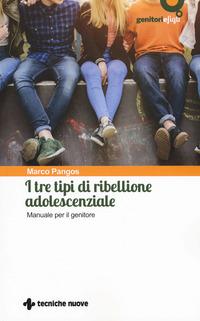 I I tre tipi di ribellione adolescenziale. Manuale per il genitore - Pangos Marco - wuz.it