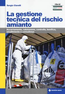 La gestione tecnica del rischio amianto. Accertamento, valutazione, controllo, bonifica, smaltimento e consulenza.pdf