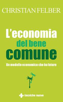 L' economia del bene comune. Un modello economico che ha futuro - N. Hantsch,Christian Felber - ebook