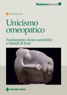 Unicismo omeopatico. Fondamenti clinico-scientifici e rimedi di base - Azima V. Rosciano - ebook
