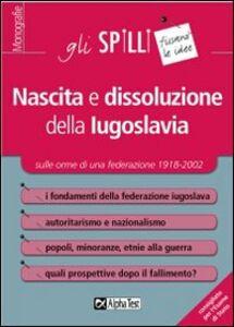 Foto Cover di Nascita e dissoluzione della Iugoslavia, Libro di Guido Tassinari, edito da Alpha Test