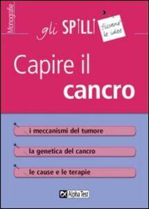 Libro Capire il cancro Simona Lambertini