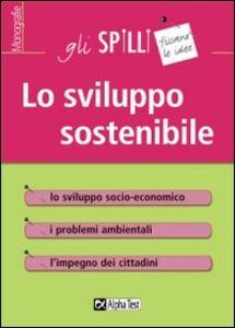 Foto Cover di Lo sviluppo sostenibile, Libro di Sergio Lucci,Silvia Poletti, edito da Alpha Test