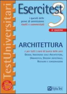 Esercitest. Vol. 3: I quesiti delle prove di ammissione risolti e commentati: architettura. - copertina