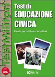 Libro Test di educazione civica. Esercizi per tutti i concorsi militari Valeria Garassino
