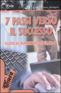 Libro Sette passi verso il successo. Guida al marketing operativo Arianna Bini , Paolo Fiorini , Marco Magrini