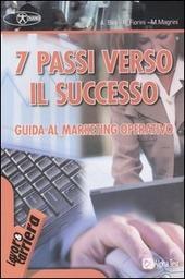 Sette passi verso il successo. Guida al marketing operativo