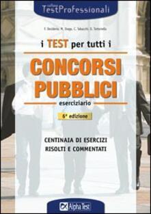 I test per tutti i concorsi pubblici. Eserciziario.pdf
