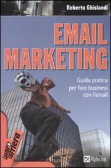Email marketing. Guida pratica per fare business con l'email - Roberto Ghislandi - copertina