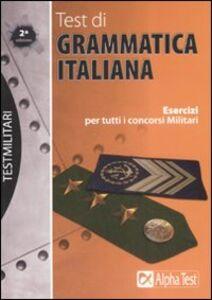 Foto Cover di Test di grammatica italiana. Esercizi per tutti i concorsi militari, Libro di Paola Borgonovo,Ilaria Caretta, edito da Alpha Test