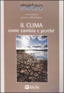 Libro Il clima. Come cambia e perché Andrea Giuliacci